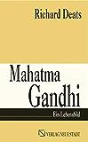 Mahatma Gandhi: Ein Lebensbild (Zeugen unserer Zeit)