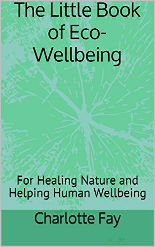 The Little Book of Eco-Wellbeing: For Healing Nature and Helping Human Wellbeing (English Edition)