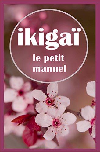 Ikigaï, le petit manuel : Trouver son Ikigaï