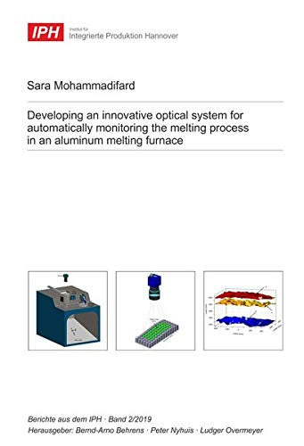 Developing an innovative optical system for automatically monitoring the melting process in an aluminum melting furnace (Berichte aus dem IPH)