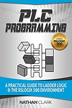 PLC Programming Using RSLogix 500: A Practical Guide to Ladder Logic and the RSLogix 500 Environment (English Edition) de [Clark, Nathan]
