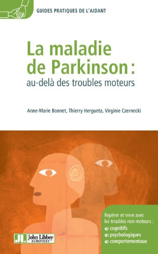 La maladie de Parkinson : au-delà des troubles moteurs / Anne-Marie Bonnet, Thierry Hergueta et Virginie Czernecki.- Montrouge : John Libbey Eurotext , DL 2013, cop. 2013