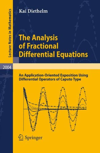 The Analysis of Fractional Differential Equations: An Application-Oriented Exposition Using Differential Operators of Caputo Type (Lecture Notes in Mathematics)