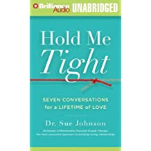 Hold Me Tight: Seven Conversations for a Lifetime of Love by Dr. Sue Johnson (2008-04-08)