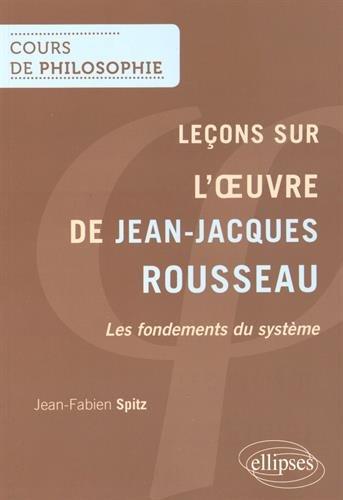 Leçons sur l'Oeuvre de Jean-Jacques Rousseau les Fondements du Système