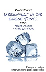 Geliebte Tante: oder Meine frigide Tante Elfriede