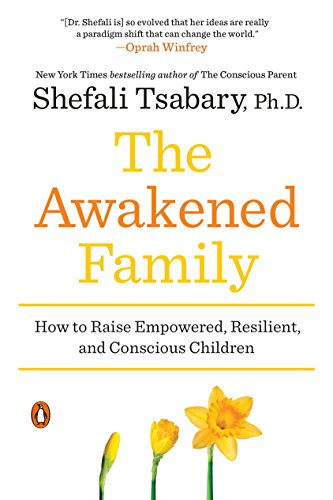 The Awakened Family: How to Raise Empowered, Resilient, and Conscious Children por Shefali Tsabary