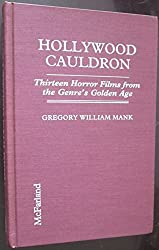 Hollywood Cauldron: Thirteen Horror Films from the Genre's Golden Age by Gregory W. Mank (1994-01-30)