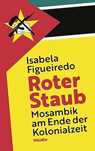 Roter Staub. Mosambik am Ende der Kolonialzeit: Erinnerungen