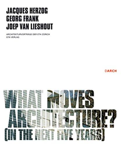 What moves architecture?: (In the next five years) (Architekturvorträge an der ETH Zürich)