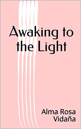 Awaking to the Light (English Edition) eBook: Alma Rosa Vidaña ...