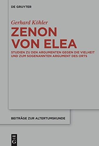 Zenon von Elea: Studien zu den 'Argumenten gegen die Vielheit' und zum sogenannten 'Argument des Orts' (Beiträge zur Altertumskunde, Band 330)