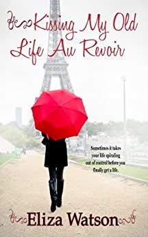 Kissing My Old Life Au Revoir by [Watson, Eliza]