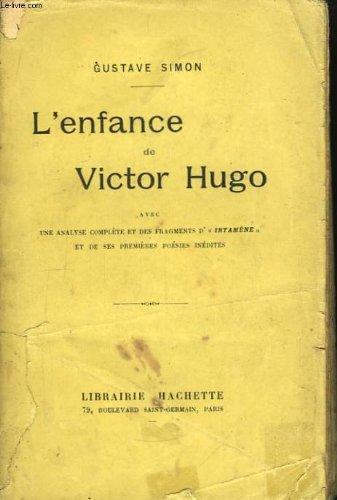 Simon gustave - L enfance de victor hugo (avec une analyse complte et des fragments d irtamne et de ses premires posies indites)