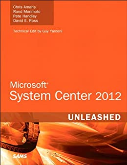 Microsoft System Center 2012 Unleashed von [Amaris, Chris, Morimoto, Rand, Handley, Pete, Ross, David]
