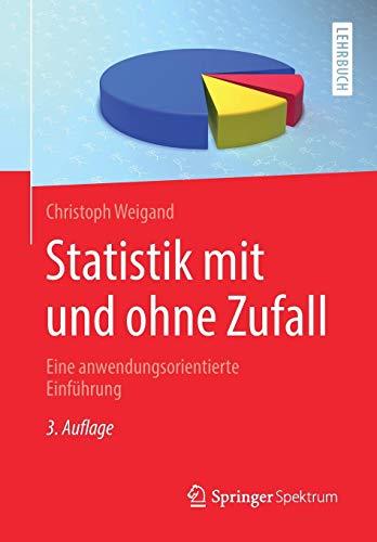 Statistik mit und ohne Zufall: Eine anwendungsorientierte Einführung