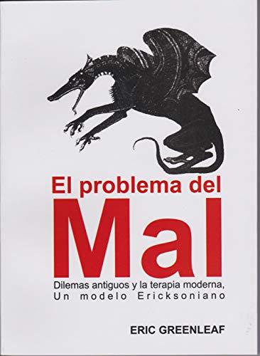 EL PROBLEMA DEL MAL: Dilemas antiguos y la terapia moderna, Un modelo Ericksoniano por Eric Greenleaf