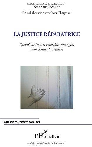 Justice Reparatrice (Jacquot) Quand Victimes et Coupables Echangent pour Limiter la Recidive