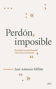 Perdón imposible: Guía para una puntuación más rica y consciente par  José Antonio Millán González