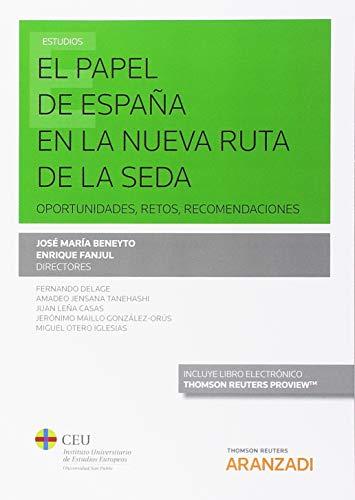 El papel de España en la Nueva Ruta de la Seda (Papel + e-book): Oportunidades, retos, recomendaciones (Monografía) por CEU CEU