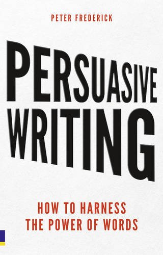 Persuasive Writing:How to harness the power of words