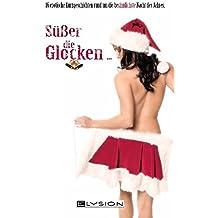 Süßer die Glocken: erotische Weihnachtsgeschichten