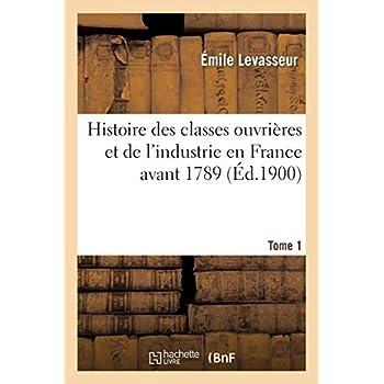 Histoire des classes ouvrières et de l'industrie en France avant 1789. T. 1