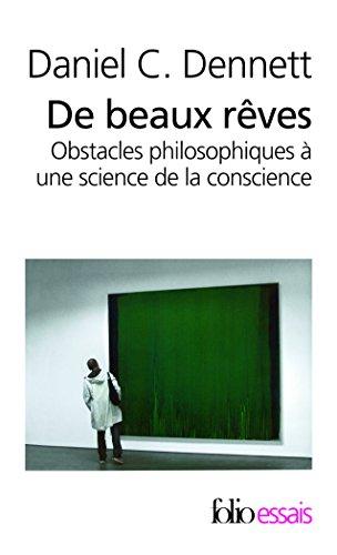 De beaux rêves: Obstacles philosophiques à une science de la conscience par Daniel C. Dennett