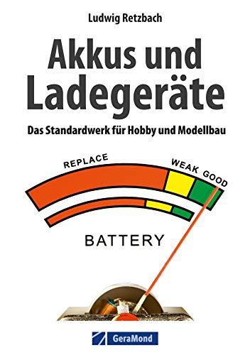 Modellbau: Akkus und Ladegeräte: Das Standardwerk für Hobby und Modellbau mit ausführlicher Erklärung aller Akkuarten und Ladetechniken von Dipl.Ing. Ludwig Retzbach sowie Tipps zum Modellbau