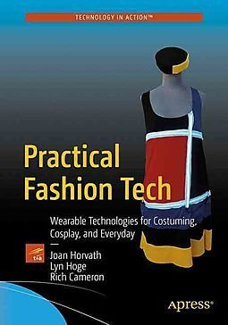 Practical Fashion Tech. Wearable Technologies for Costuming, Cosplay, and Everyday [Paperback] [Jan 01, 2016] JOAN HORVATH