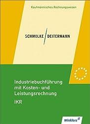 Industriebuchführung mit Kosten- und Leistungsrechnung - IKR: Schülerbuch, 34., neu bearbeitete Auflage, 2012