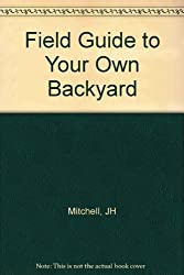 Field Guide to Your Own Backyard by John Hanson Mitchell (1985-04-03)