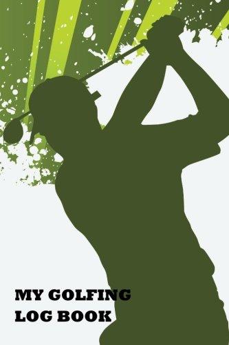 My Golfing Log Book: Golfers Notebook por My Golfing Log Book