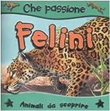 I felini. Animali da scoprire. Ediz. illustrata