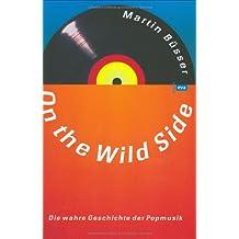 On the Wild Side. Die wahre Geschichte der Popmusik