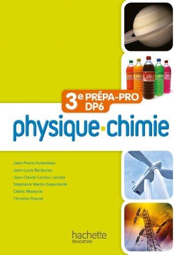 Physique - Chimie 3e Prépa-Pro/DP6 - Livre élève - Ed. 2012 by Jean-Pierre Durandeau (2012-04-25)