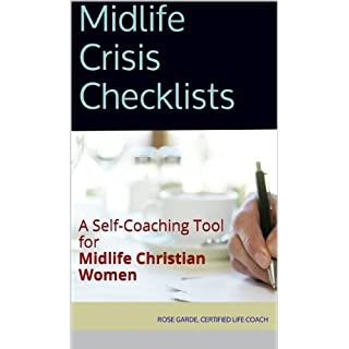 Midlife Crisis Checklists: A SELF-COACHING TOOL FOR MIDLIFE CHRISTIAN WOMEN (Self-Coaching Tools for Midlife Christian Women Book 2)