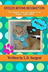 """[(SPOILED BEYOND RECOGNITION, The Unusual Life and Agony of an """"Angry"""" Alpha Male)] [By (author) L.D. Sargent] published on (December, 2013) Paperback"""