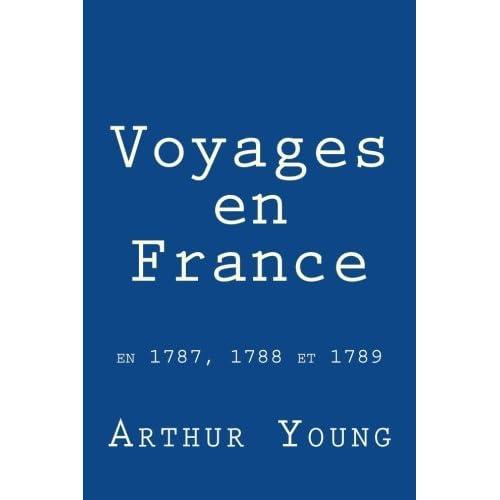 Voyages en France: En 1787, 1788, 1789 et 1790