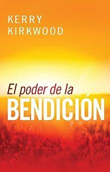El poder de la bendición: Descúbralo usted mismo: Verdaderamente ¡hay más dicha en dar que en recibir¡ de [Kirkwood, Kerry]