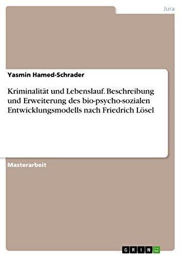 Kriminalität und Lebenslauf. Beschreibung und Erweiterung des bio-psycho-sozialen Entwicklungsmodells nach Friedrich Lösel