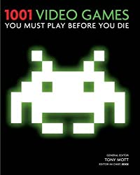 1001 Video Games You Must Play Before You Die by Tony Mott Published by Cassell Illustrated (2010)