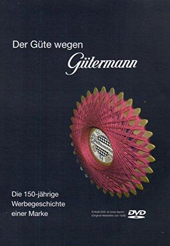 Der Güte wegen Gütermann: Die 150-jährige Werbegeschichte einer Marke (mit DVD)