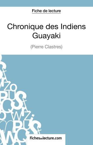 Chronique des Indiens Guayaki de Pierre Clastres (Fiche de lecture): Analyse Complte De L'oeuvre
