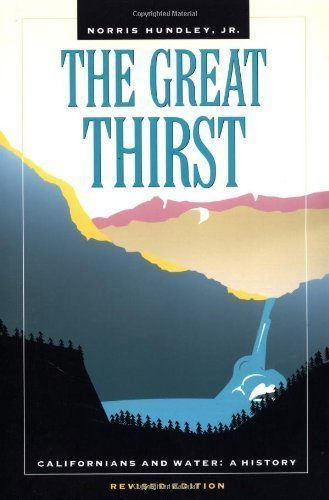 The Great Thirst: Californians and Water-A History, Revised Edition Revised Edition by Hundley Jr., Norris published by University of California Press (2001)