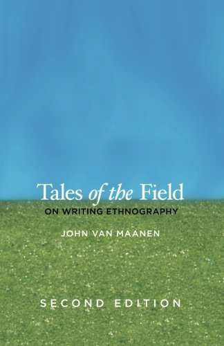 Tales of the Field: On Writing Ethnography, Second Edition (Chicago Guides to Writing, Editing, & Publishing) by John Van Maanen (1-Jul-2011) Paperback