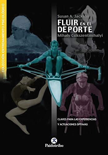 Fluir en el deporte: Claves para las experiencias y actuaciones óptimas (Psicología Deportiva) (Spanish Edition)