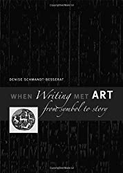 When Writing Met Art: From Symbol to Story by Denise Schmandt-Besserat (2007-04-13)