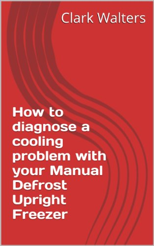 How to diagnose a cooling problem with your Manual Defrost Upright Freezer (English Edition)
