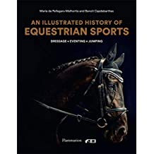 An Illustrated History of Equestrian Sports: Dressage, Jumping, Eventing (Langue anglaise)
